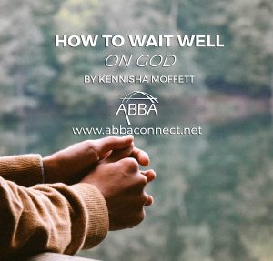 How to Wait Well on God