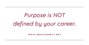 Purpose is Not Defined By Your Career