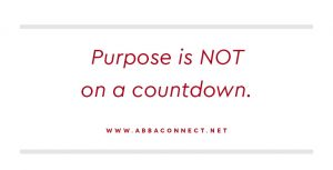Purpose is Not a Countdown