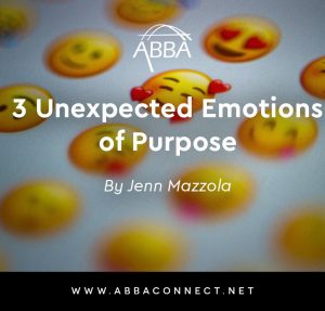 3 Unexpected Emotions that come from Purpose